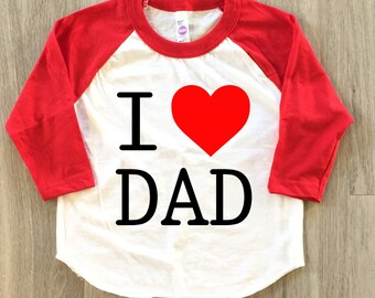 I Love Dad - Father's Day tshirt - baby boy or girl clothes toddler fathers day shirt
