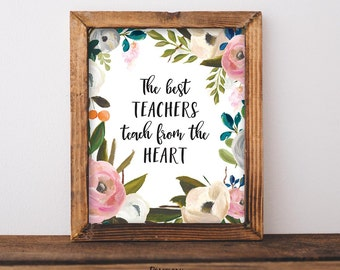Teacher Appreciation Gift Printable, The best teachers teach from the Heart, 8x10 Printable, Instant Download