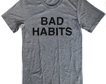 Bad Habits T-Shirt UNISEX  -  S M L XL  -  Available in four shirt colors
