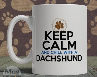 Dachshund Mug - Keep Calm And Chill With A Dachshund - Dog Lovers Coffee Mug - Keep Calm Gifts