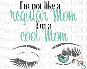 i'm not like a regular mom i'm a cool mom digital file