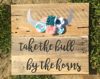 Take the Bull by the Horns Wooden Sign
