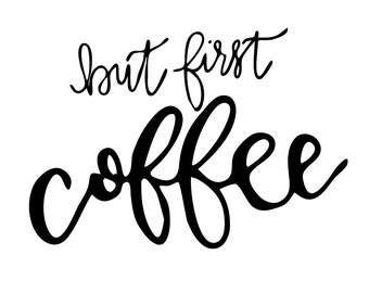 But First Coffee