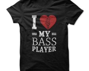 I Love My Bass Player  -  Funny Music T-Shirt - Made on Demand