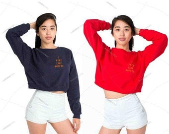 "Women - Girls - Premium Retail Fit ""I Feel Like Coffee"" or Custom? American Apparel California Fleece Cropped Sweatshirt"