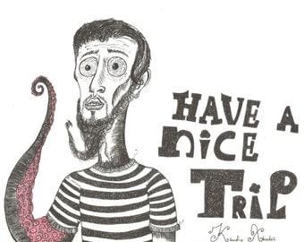 Have A Nice Trip Print