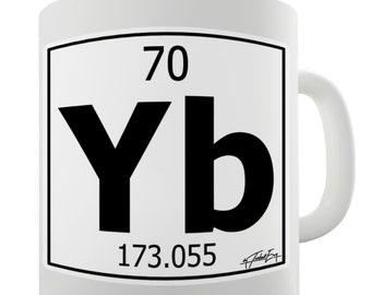 Periodic Table Of Elements Yb Ytterbium Ceramic Funny Mug