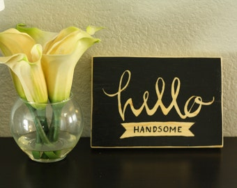 5x8 Hello Handsome Handmade Wooden Sign. Wood Block. Rustic Home Decor. Hand Crafted.