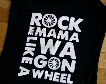 Rock Me Mama like a Wagon Wheel tank top