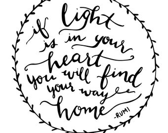 "Hand lettering print- ""If light is in your heart you will find your way home""- Rumi"