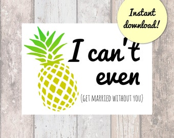 DIY Printable Bridesmaid Cards | Pineapple Bridesmaid Card | Will You Be My Bridesmaid | I Can't Even | Be My Maid of Honor Card
