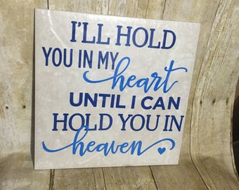 I'll hold you in my heart until I can hold you in heaven