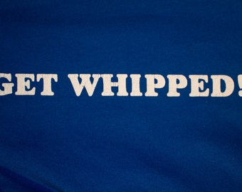 Vintage Get Whipped Shirt