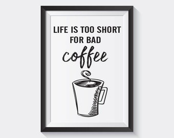 """Life is too short for bad coffee PRINT   8.5"""" x 11"""" wall art"""