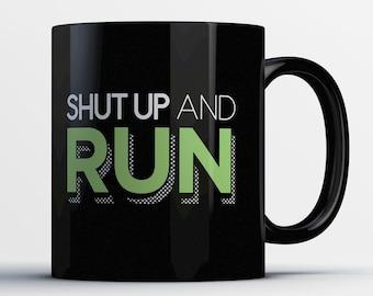 Funny Running Mug - Shut Up and Run - Best Running Coffee Mug