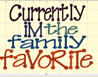 Family Favoite-currently i'm the family favorite design-instant download-digital embroidery design-bibs onesie blanket tshirt
