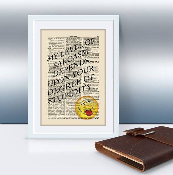 My Level Of Sarcasm Depends Upon Your Degree Of Stupidity Quote, Mixed Media Art, Dorm Decor, Motivational Art Print