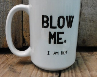 Coffee/Beverage Mug -Blow Me. I Am Hot