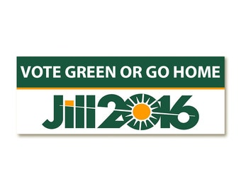 Vote Green or Go Home - Jill Stein Bumper Sticker and Magnets