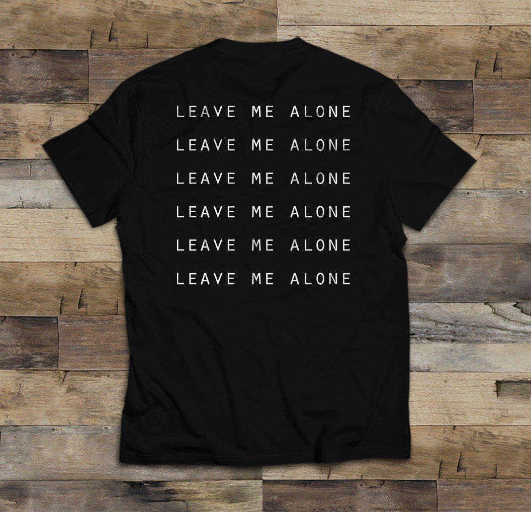 Sad Boy Alone Quotes: Tumblr Sad Boy Unisex Leave Me Alone Shirt