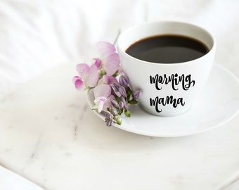 "Tea Cup ""Morning Mama"" Coffee Cup"