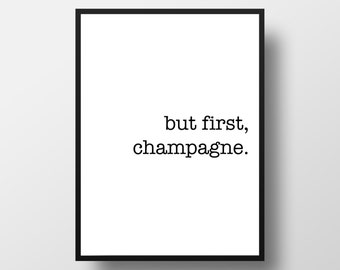 BUT FIRST, CHAMPAGNE. Alcohol, Champagne Print, College Art, Art Prints, But First, Black and White, Typography, Digital Download