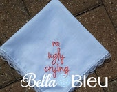 Wedding Hankie,  Wedding Handkerchief, Custom Wedding Hankerchief, Custom Wedding No Ugly Crying Hankie,