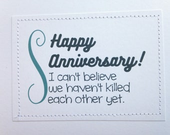 Happy Anniversary card. I cant believe we havent killed each other yet.