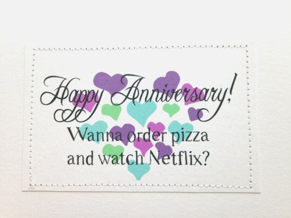 Sweet funny anniversary card. Wanna order pizza and watch Netflix.