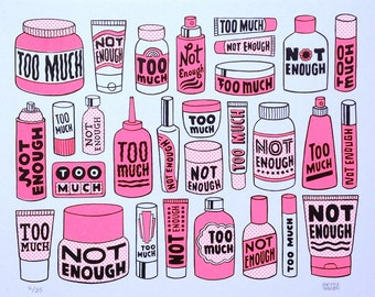 Too Much Not Enough - Limited Edition Screenprint