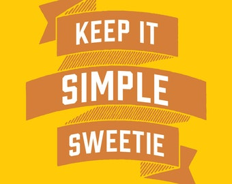Keep it Simple Sweetie. Giclee Motivational Wall Poster Art, Free Ship in US. Great, affordable gift!