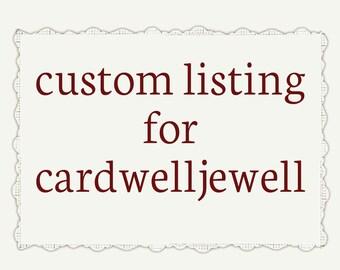Custom listing for cardwelljewell
