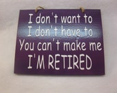 I'm retired you can't make me funny painted wooden sign
