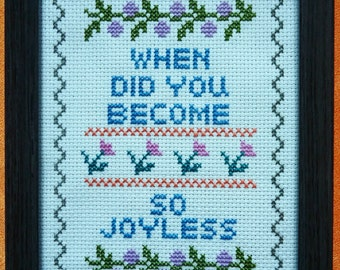 When Did You Become So Joyless Framed Cross Stitch