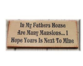 In my Father's house are many mansions I hope yours is next to mine primitive sign