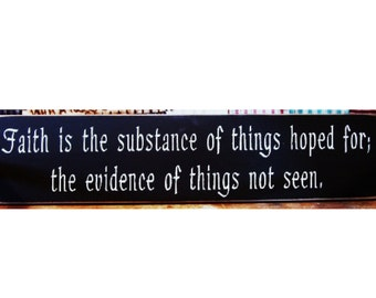 Faith is the substance of things hoped for... primitive wood sign