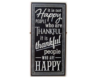 It is not Happy people who are thankful it is Thankful people who are happy wood sign