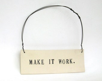 make it work  ...   inspiring tag   ...   hanging porcelain sign