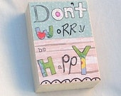 Don't Worry Be Happy shelf sitter Altered Art OOAK Mixed Media Whimsical style