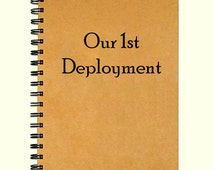 First 1st Deployment Journal Notebook, Diary or small Scrapbook 75 Pages 5 x 7 inches - gift for Army spouse, Wife, Marine Army Girlfriend