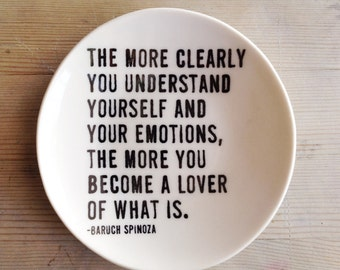 porcelain dish screenprinted text the more clearly you understand yourself and your emotions, the more you become a lover... -spinoza