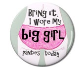 Big Girl  Panties Magnet or Button -D10- | Funny Magnet | Funny Button