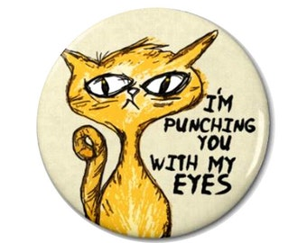 Eye Punch Cat Magnet or Button -K4- | Funny Magnet | Funny Button