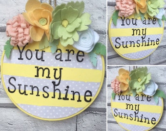 You Are My Sunshine Wall Plaque Embroidery Hoop. Wall Art, Nursery Plaque, Flora Felting, Stamping, Birthday, Wedding, Thank you present