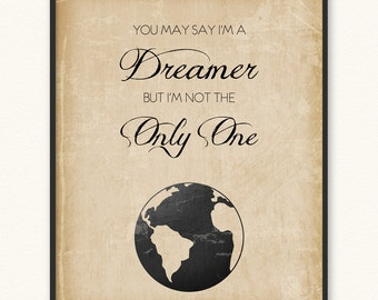 You May Say I'm a Dreamer But I'm Not the Only One • Art Print • John Lennon Imagine