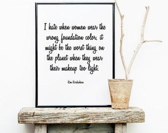 Kim Kardashian Quote - Makeup Print - Wall Decor. Wall Art. Funny Quote. Foundation. 4 x 6. 11 x 14. 8 x 10.