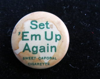 """Early 1900's Funny Sweet Caporal Cigarettes Pinback Pin or Button """"Set E'M Up Again  """"Green Letters"""