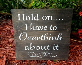 Funny Wood Sign, Hold On I Have to Overthink About It, Overthinker Sign, Funny Saying, Humorous Sign, Wood Signs, Funny Birthday Gift