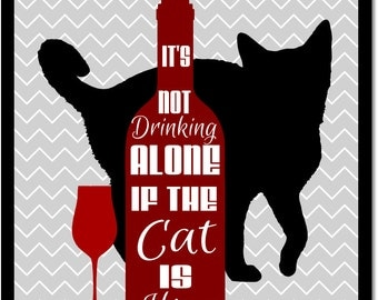 Cat gifts, wine drinker gift, kitchen wall art, It's not drinking alone if the cat is home, wine art print, cat lover gift