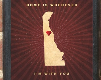 """Delaware - """"Home Is Wherever I'm With You"""" DE Wall Art Sign Plaque Gift Present Personalized Color Custom Location Home Decor Dover Classic"""